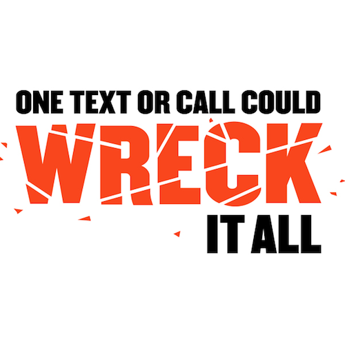 One text or call could wreck it all