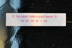 "Fortune cookie reads, ""You would make a good lawyer."""
